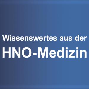 Wissenswertes aus der HNO-Medizin